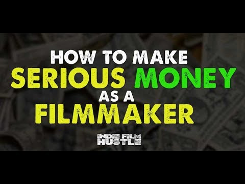 How to Make SERIOUS Money as a Filmmaker