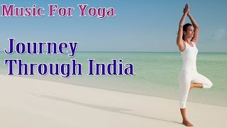 Journey Through India - Indian Instrumental Relaxing Music For Yoga Exercise