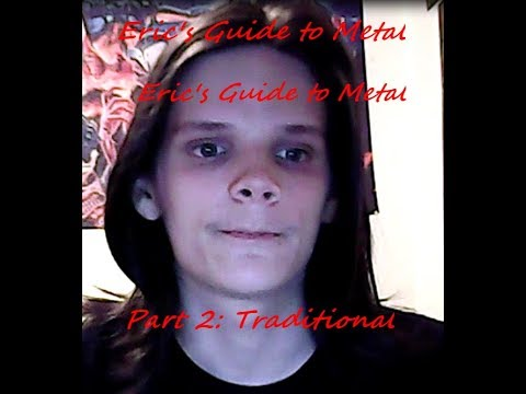Eric's Guide To Metal Part 2 Traditional