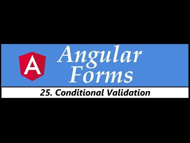 Angular Forms Tutorial - 25 - Conditional Validation