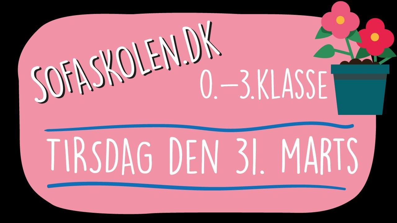31. marts / Opgaver for 0.-3. klasse / Sofaskolen