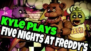 Kyle Plays - Five Nights at Freddy
