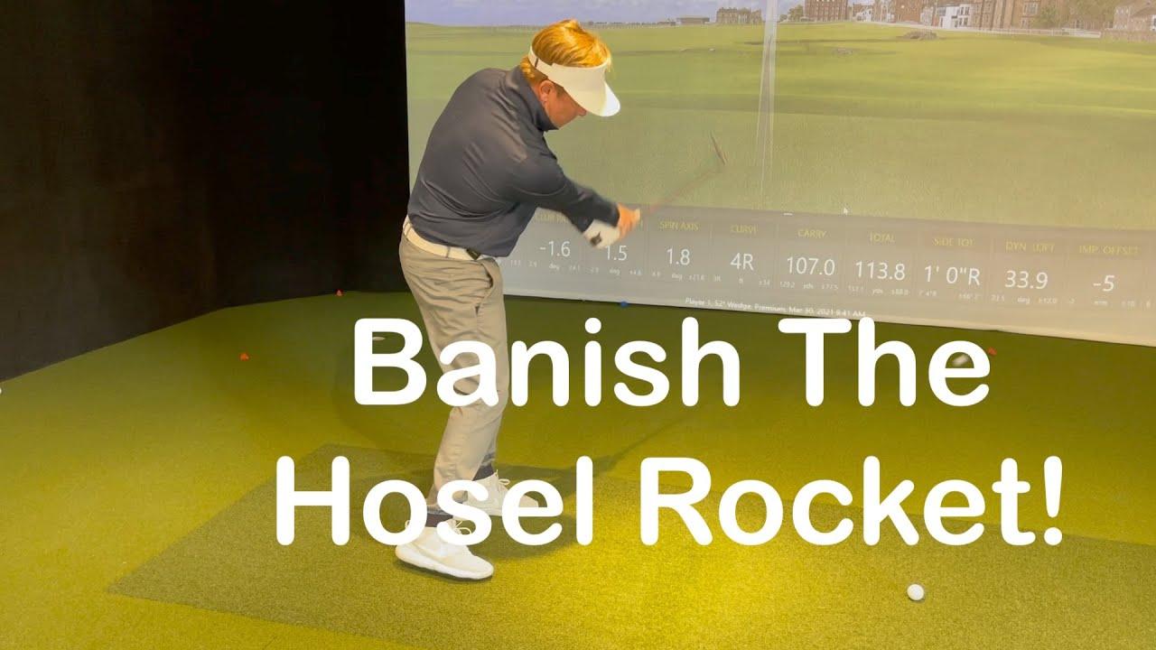 Banish the Hosel Rocket