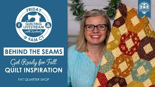 LIVE: FALL QUILT INSPIRATION, GIVEAWAY(CLOSED) wİth Kimberly! - Behind the Seams