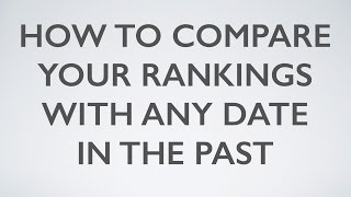 How to Compare Your Rankings with Any Date in the Past - WebDesy.com