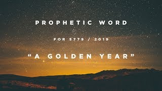 """""""A Golden Year"""" - Prophetic Word for 2019"""