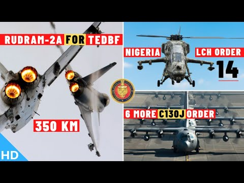 Indian Defence Updates : Rudram-2A For TEDBF,Nigeria 14 LCH Order,6 More C-130J,22Cr DRDO Anti-Drone