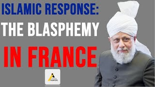 Islamic Response to the Situation in France : Words of the Khalifa