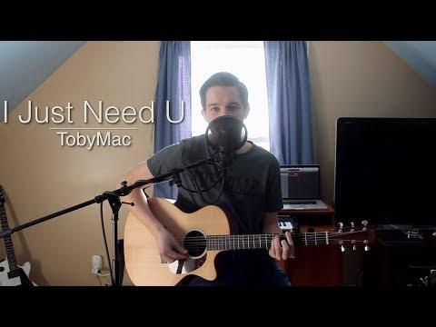 I Just Need U - TobyMac (Acoustic Cover)