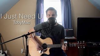 I Just Need U - TobyMac (Acoustic Cover)