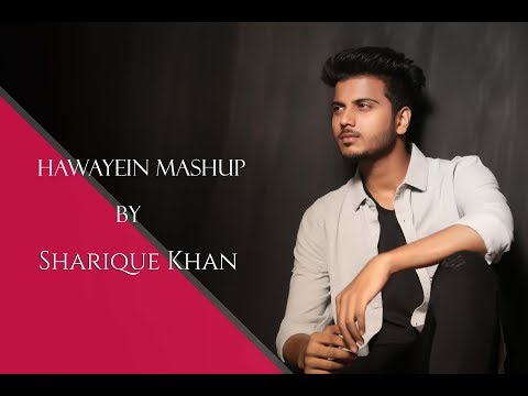 Hawayein Mashup/ By Sharique Khan