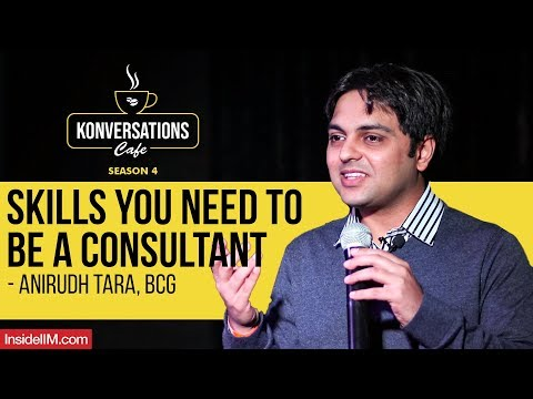 3 Major Skills You Need To Be A Consultant - Anirudh Tara, Director & Partner, BCG India, IIM C Alum