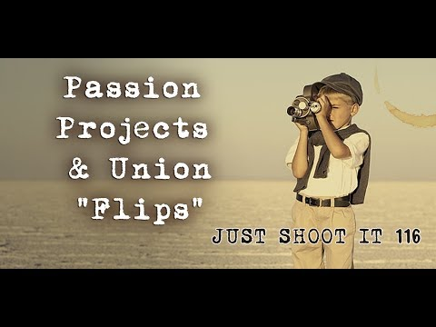 """Passion Projects and Union """"Flips""""  - Just Shoot It 116"""