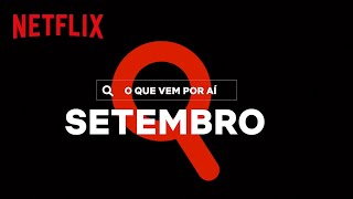 Novidades do mês: SETEMBRO | Netflix Brasil