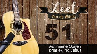 Aul miene Sorjen brinj ekj no Jesus - Leet Von de Waäkj