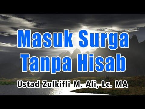 Masuk Syurga Tanpa Hisab - Ust. Zulkifli Muhammad Ali, Lc, MA : Kajian Masjid Al-Hikmah
