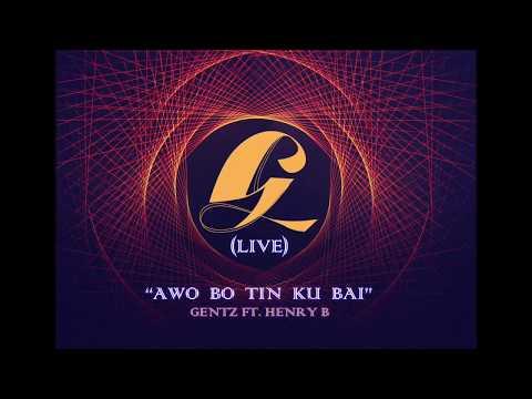 AWO BO TIN KU BAI (LIVE) -  GENTZ FT. HENRY B