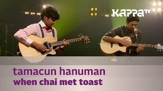 Tamacun  Hanuman - When Chai Met Toast - Music Mojo Season 3 - Kappa TV