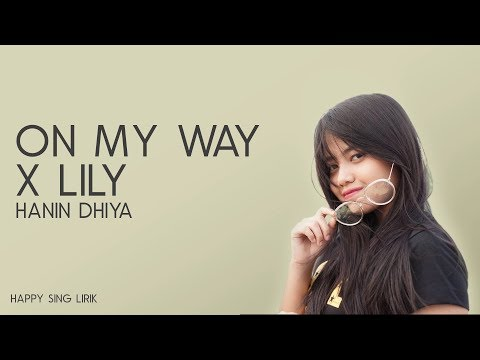 Hanin Dhiya - On My Way x Lily (Mashup Cover) (Lirik)
