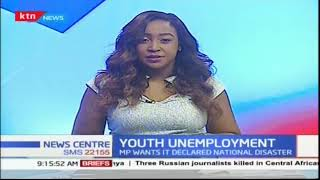 Hon Anthony Oluoch wants government to declare Youth Unemployment a National Disaster