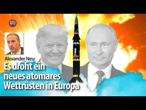 Alexander Neu: INF-Vertrag - Es droht eines neues atomares Wettrüsten in Europa