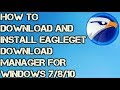 How to Download and Install Eagleget Download Manager for Windows 7/8/10