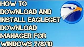 Gambar cover How to Download and Install Eagleget Download Manager for Windows 7/8/10