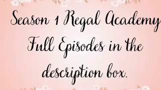 Regal Academy Season 1 Full Episodes Links