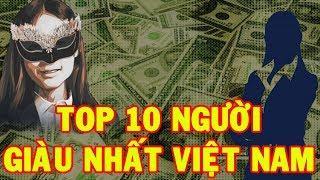 TOP 10 NGƯỜI GIÀU NHẤT VIỆT NAM 2017 | Nhân Vật Việt nam ✔