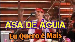 Asa de Águia - Eu Quero é Mais - Som Brasil  1994