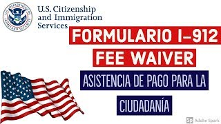Asistencia de Pago para la Ciudadanía y otras aplicaciones de Inmigración. Formulario I-912