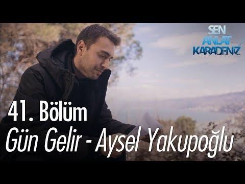 Gün Gelir - Aysel Yakupoğlu - Sen Anlat Karadeniz 41. Bölüm
