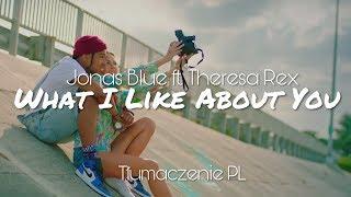 Jonas Blue - What I Like About You ft. Theresa Rex (Tłumaczenie PL)