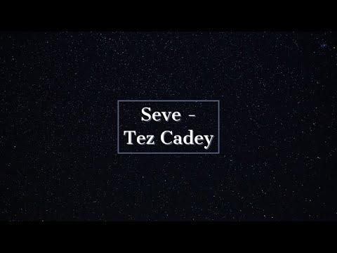 Seve - Tez Cadey / Lyric
