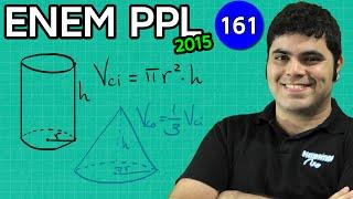 ENEM PPL 2015 Matemática #26 - Volume do Cilindro e Volume do Cone