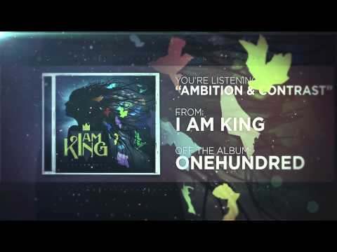 I Am King - Ambition & Contrast