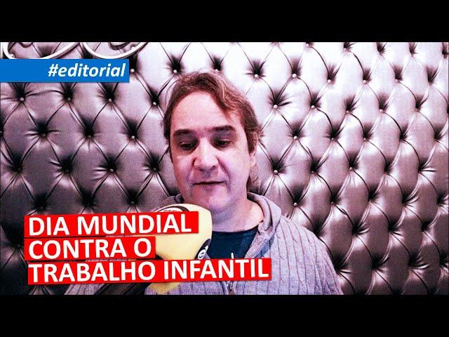 #editorial | DIA MUNDIAL CONTRA O TRABALHO INFANTIL