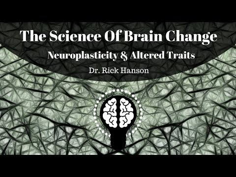 The Science Of Brain Change: Neuroplasticity and Altered Traits | Rick Hanson Ph.D. ~ ATTMind 69