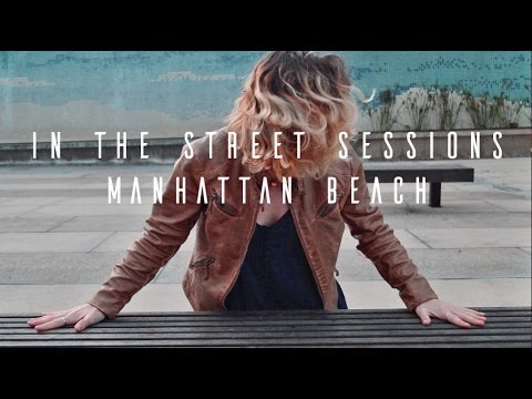 In The Street Sessions: Manhattan Beach