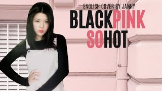 Blackpink SO HOT English Cover by JANNY.mp3