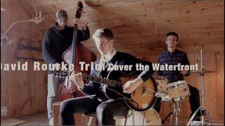 I Cover the Waterfront   David Rourke Trio