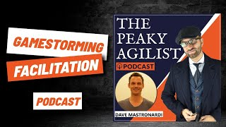 PEAKY AGILIST (Agile) Podcast: Dave Mastronardi - Gamestorming - Hosted by: Paddy Dhanda