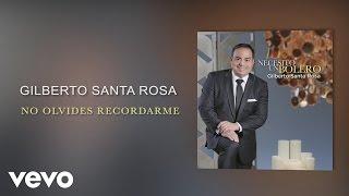 Gilberto Santa Rosa - No Olvides Recordarme (Cover Audio)