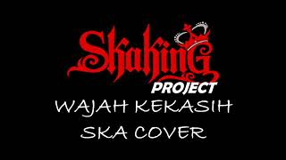 WAJAH KEKASIH SKA COVER ( SKAKING PROJECT )