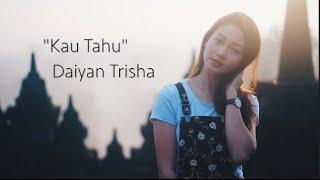 Video Daiyan Trisha - Kau Tahu (Official Lyric Video) download MP3, 3GP, MP4, WEBM, AVI, FLV Juli 2018