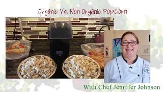 jen s jems organic vs non organic popcorn with chef jennifer witnessing nature in food