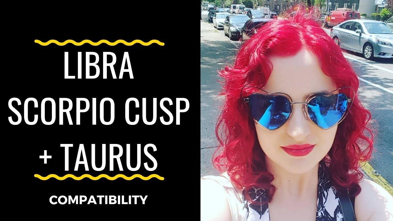 Libra Scorpio Cusp + Taurus - COMPATIBILITY