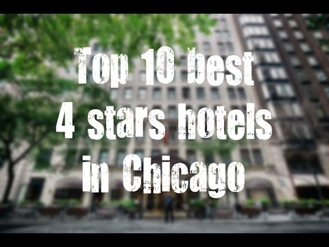 Top 10 best 4 stars hotels in Chicago, Illinois, USA sorted