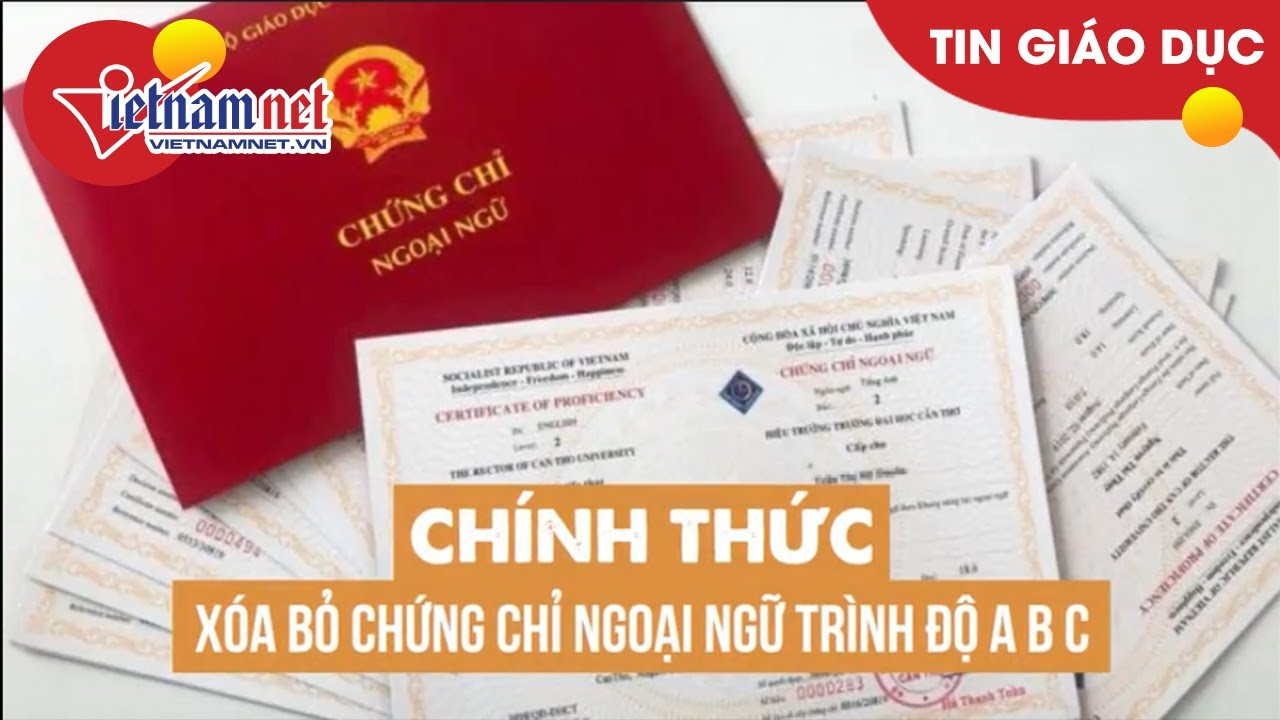 Chính thức xóa bỏ chứng chỉ ngoại ngữ trình độ A B C | Tin tức Vietnamnet
