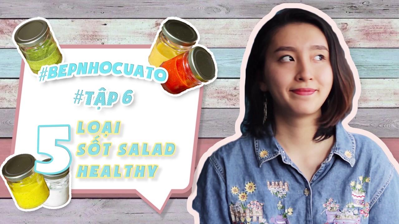 Cách làm 5 loại sốt Salad Healthy  | Tập 6 | #Bepnhocuato | PhuongHa